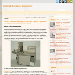 Use Best Gas Chromatography to Analyze and Separate Compounds ~ Analytical Instrument Management