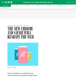 Chrome and Safari's Crackdown on Bad Ads Will Reshape the Web