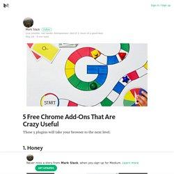 5 Free Chrome Add-Ons That Are Crazy Useful – Mark Slack – Medium