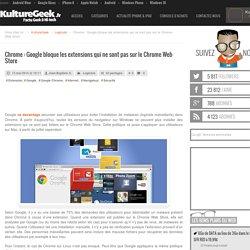 Chrome : Google bloque les extensions qui ne sont pas sur le Chrome Web Store