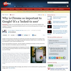 [2011] Why is Chrome so important to Google? It's a 'locked-in user'