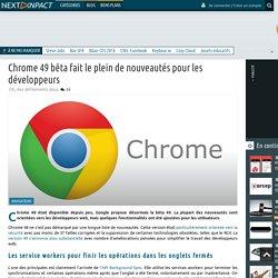 Chrome 49 bêta fait le plein de nouveautés pour les développeurs