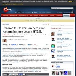 Chrome 11 : une version beta avec reconnaissance vocale HTML5