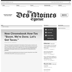 "New Chromebook How-Tos ""Boom. We're Done. Let's Get Tacos."" - The Des Moines Egotist"