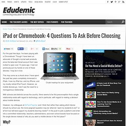 iPad or Chromebook: 4 Questions To Ask Before Choosing