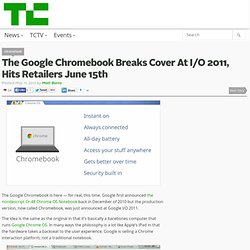 The Google Chromebook Breaks Cover At I/O 2011, Hits Retailers June 15th