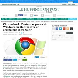 Chromebook: Peut-on se passer de Windows ou Mac OS avec un ordinateur 100% web?