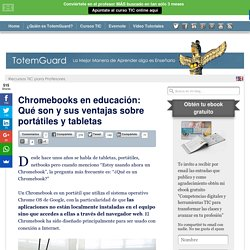 Chromebooks en educación: Qué son y sus ventajas sobre portátiles y tabletas