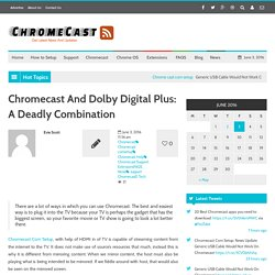 Chromecast And Dolby Digital Plus: A Deadly Combination