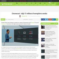 Chromecast : déjà 17 millions d'exemplaires vendus