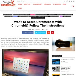 Want To Setup Chromecast With Chromebit? Follow The Instructions