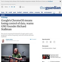 Google's ChromeOS means losing control of data, warns GNU founder Richard Stallman | Technology