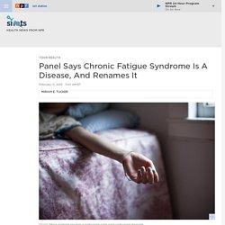 Panel Says Chronic Fatigue Syndrome Is A Disease, And Renames It : Shots - Health News