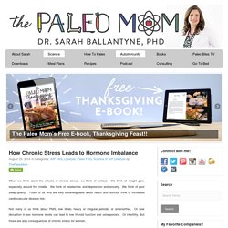 How Chronic Stress Leads to Hormone Imbalance - The Paleo Mom