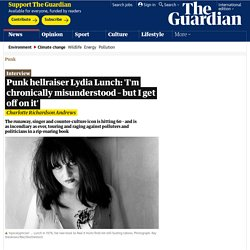 Punk hellraiser Lydia Lunch: 'I'm chronically misunderstood – but I get off on it'