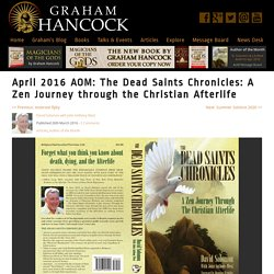 The Dead Saints Chronicles: A Zen Journey through the Christian Afterlife - Graham Hancock Official Website