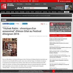 """""""Yitzhak Rabin : chronique d'un assassinat"""" d'Amos Gitaï au Festival d'Avignon 2016 - Com"""