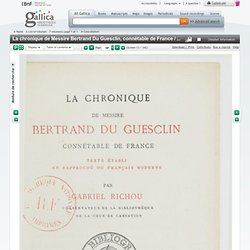 La chronique de Messire Bertrand Du Guesclin, connétable de France / texte établi et rapproché du français moderne par Gabriel Richou
