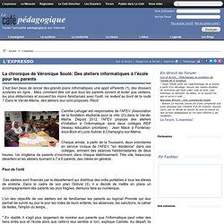 La chronique de Véronique Soulé: Des ateliers informatiques à l'école pour les parents