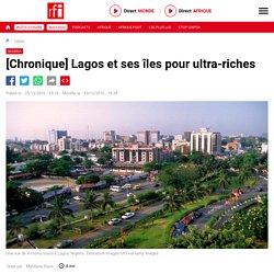 [Chronique] Lagos et ses îles pour ultra-riches