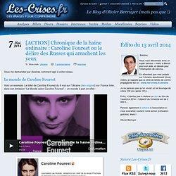 ACTION] Chronique de la haine ordinaire : Caroline Fourest ou le délire des Russes qui arrachent les yeux