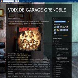 VOIX DE GARAGE GRENOBLE: Chroniques:WASHINGTON DEAD CATS + HALASAN BAZAR + The PRIMITIVES + The BARBARELLATONES + concerts du KICKING Festival n°12