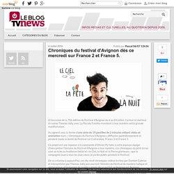 Le blog TV News / Chroniques du festival d'Avignon dès ce mercredi sur France 2 et France 5. - LeBlogTvNews