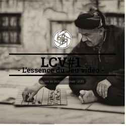L'Essence du Jeu Vidéo – LCV Février 2016 – Les Chroniques Vidéoludiques