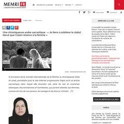 Une chroniqueuse arabe sarcastique : «Je tiens à célébrer le statut élevé que l'islam réserve à la femme»