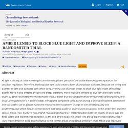 AMBER LENSES TO BLOCK BLUE LIGHT AND IMPROVE SLEEP: A RANDOMIZED TRIAL: Chronobiology International: Vol 26, No 8