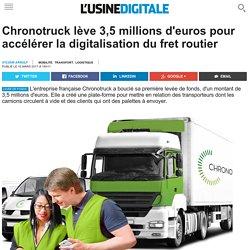 Chronotruck lève 3,5 millions d'euros pour accélérer la digitalisation du fret routier