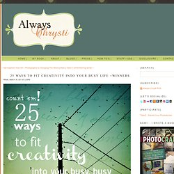Always Chrysti - Always Chrysti - 25 ways to fit creativity into your busy life +winners