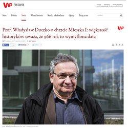 Prof. Władysław Duczko o chrzcie Mieszka I: większość historyków uważa, że 966 rok to wymyślona data