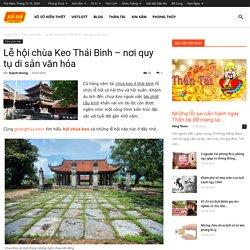 Lễ hội chùa Keo Thái Bình – nơi quy tụ di sản văn hóa