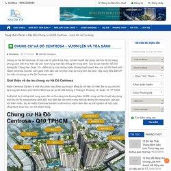 Chung cư Hà Đô Centrosa - Vươn lên và Tỏa sáng - Nhà Đất VIP Mua bán nhà đất chuyển nhượng