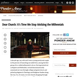 Dear Church: It's Time We Stop Idolizing the Millennials