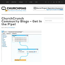 ChurchCrunch Community Blogs – Get In the Pipe!