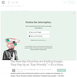 """The New Hip Churches are Fooling Google. They Pop Up as """"Gay-friendly"""" — it's a Hoax."""