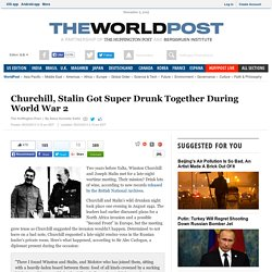 Churchill, Stalin Got Super Drunk Together During World War 2