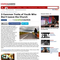 3 Common Traits of Youth Who Don't Leave the Church by Jon Nielson