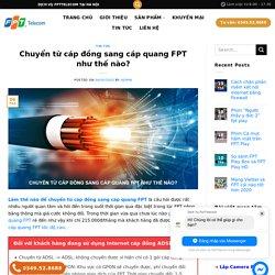 Chuyển từ cáp đồng sang cáp quang FPT như thế nào?