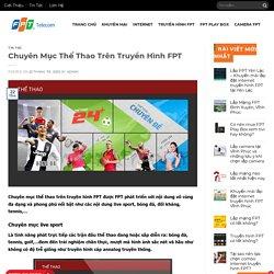 Chuyên Mục Thể Thao Trên Truyền Hình - Truyền Hình FPT