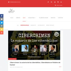 Cibercrimen: la autoría de los ciberdelitos. Ciberdebate Palabra de hacker