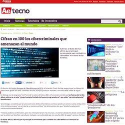Cifran en 100 los cibercriminales que amenazan al mundo
