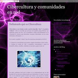 Cibercultura y comunidades en red: Definiendo qué es Cibercultura