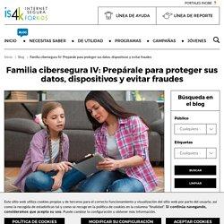 Familia cibersegura IV: Prepárale para proteger sus datos, dispositivos y evitar fraudes