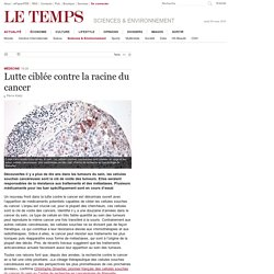 Lutte ciblée contre la racine du cancer
