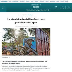 La cicatrice invisible du stress post-traumatique