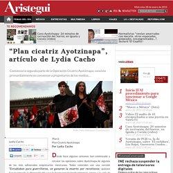 """""""Plan cicatriz Ayotzinapa"""", artículo de Lydia Cacho"""