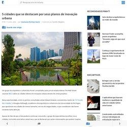 5 cidades que se destacam por seus planos de inovação urbana